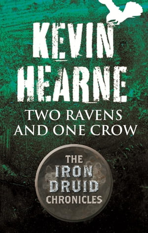 Two Ravens and One Crow An Iron Druid Chronicles Novella