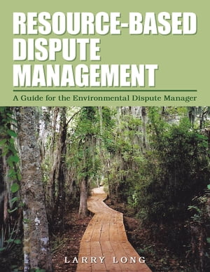 Resource-Based Dispute Management A Guide for the Environmental Dispute Manager