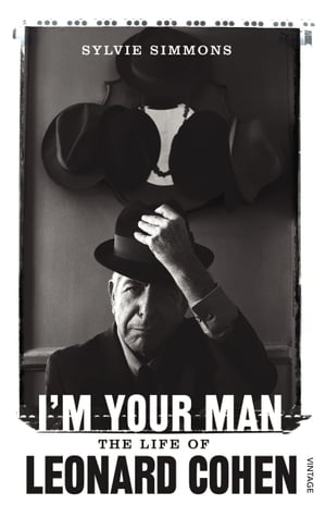 I'm Your Man: The Life of Leonard Cohen The Life of Leonard Cohen