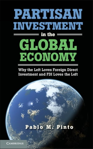 Partisan Investment in the Global Economy Why the Left Loves Foreign Direct Investment and FDI Loves the Left