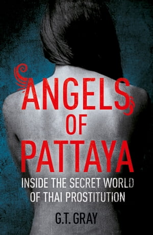 Angels of Pattaya Inside the Secret World of Thai Prostitution