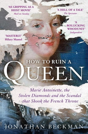 How to Ruin a Queen Marie Antoinette,  the Stolen Diamonds and the Scandal that Shook the French Throne