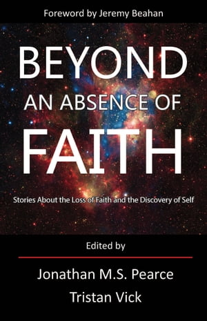Beyond An Absence of Faith Stories About the Loss of Faith and the Discovery of Self