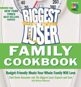 The Biggest Loser Family Cookbook: Budget-Friendly Meals Your Whole Family Will Love: Budget-Friendly Meals Your Whole Family Will Love