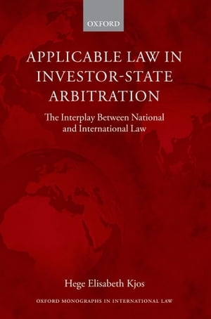Applicable Law in Investor-State Arbitration The Interplay Between National and International Law