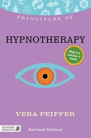 Principles of Hypnotherapy What it is,  how it works,  and what it can do for you Revised Edition