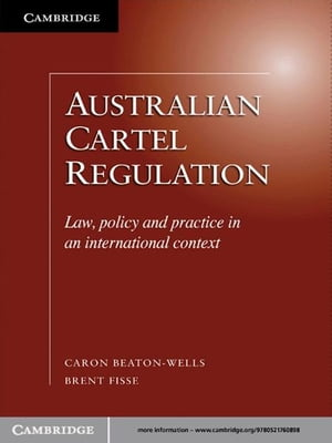 Australian Cartel Regulation Law,  Policy and Practice in an International Context