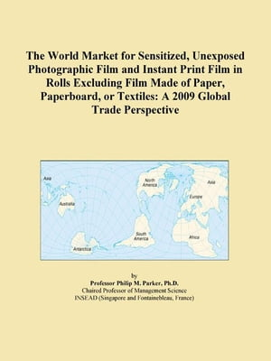 The World Market for Sensitized, Unexposed Photographic Film and Instant Print Film in Rolls Excluding Film Made of Paper, Paperboard, or Textiles: A