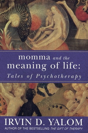 Momma And The Meaning Of Life Tales of Psycho-therapy