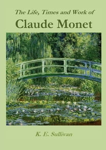 The Life, Times and Work of Claude Monet