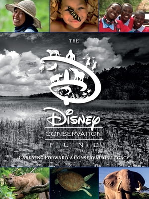 The Disney Conservation Fund Carrying Forward a Conservation Legacy
