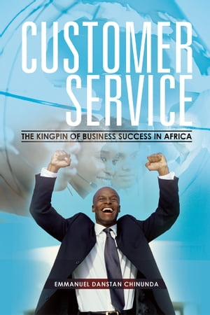 CUSTOMER SERVICE The Kingpin of Business Success in Africa