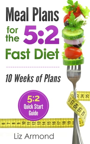 Meal Plans for the 5:2 Fast Diet 21 Meal Plans - Over 10 Weeks of Recipes plus Snacks