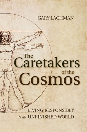 The Caretakers of the Cosmos Living Responsibly in an Unfinished World