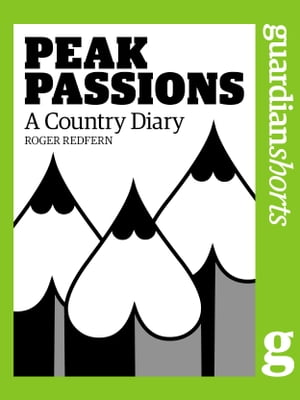 Peak Passions: A Country Diary
