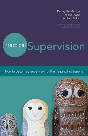 Practical Supervision How to Become a Supervisor for the Helping Professions