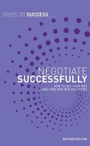 Negotiate Successfully How to get Your Way and Find Win-Win Solutions