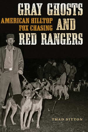 Gray Ghosts and Red Rangers American Hilltop Fox Chasing
