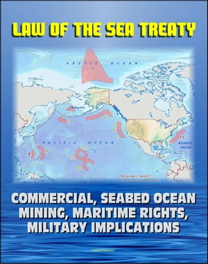 21st Century Complete Guide to the Law of the Sea Treaty (LOST),  U.N. Convention on the Law of the Sea (UNCLOS) - Commercial,  Seabed Ocean Mining,  Mar