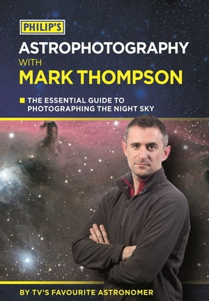 Philip's Astrophotography With Mark Thompson The Essential Guide To Photographing The Night Sky By TV's Favourite Astronomer
