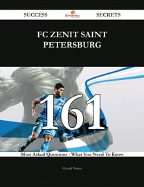 FC Zenit Saint Petersburg 161 Success Secrets - 161 Most Asked Questions On FC Zenit Saint Petersburg - What You Need To Know