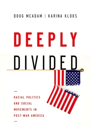 Deeply Divided Racial Politics and Social Movements in Post-War America