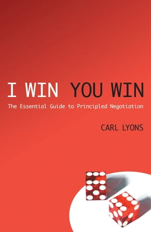 I Win,  You Win The Essential Guide to Principled Negotiation