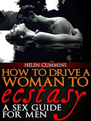 HOW TO DRIVE A WOMAN TO ECSTASY: A SEX GUIDE FOR MEN SEX TIPS,  #2