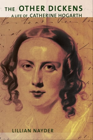 The Other Dickens a life of Catherine Hogarth