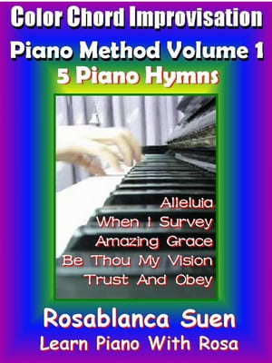 Color Chord Improvisation Piano Method Volume 1 - 5 Piano Hymns Learn Piano With Rosa