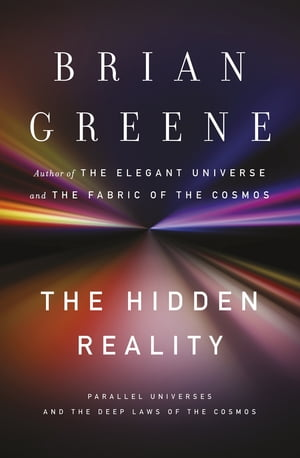 The Hidden Reality Parallel Universes and the Deep Laws of the Cosmos