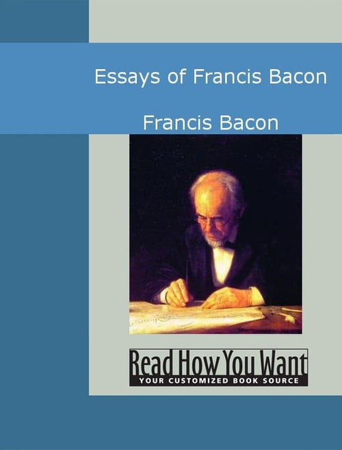 Sir Francis Bacon - Essays | '....the essays were to constitute a ...