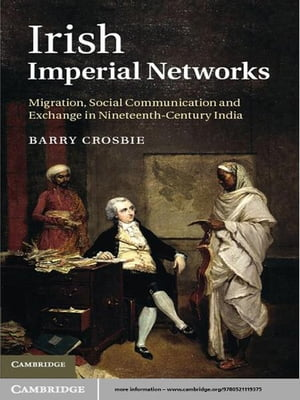 Irish Imperial Networks Migration,  Social Communication and Exchange in Nineteenth-Century India