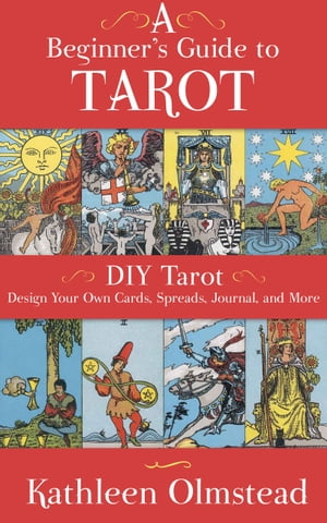 A Beginner's Guide To Tarot: DIY Tarot Design Your Own Cards,  Spreads,  Journal,  and More