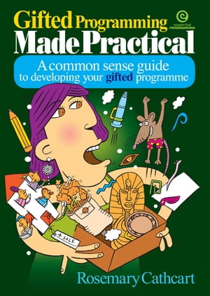 Gifted Programming Made Practical A common sense guide to developing your gifted programme
