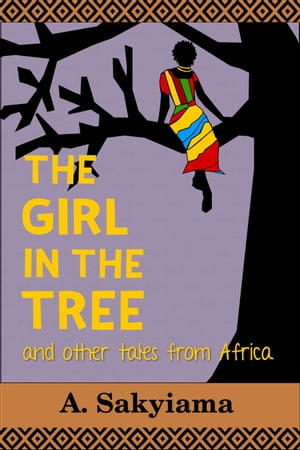 The Girl in the Tree and Other Tales from Africa African Fireside Classics,  #4