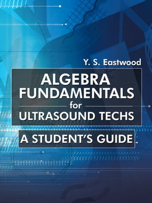 Algebra Fundamentals for Ultrasound Techs A Student?s Guide