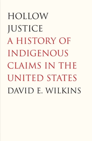 Hollow Justice A History of Indigenous Claims in the United States