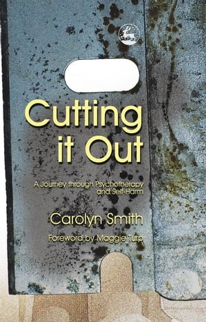 Cutting it Out A Journey through Psychotherapy and Self-Harm