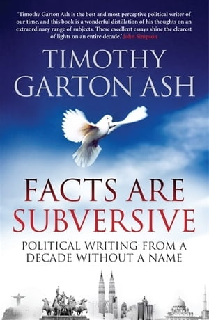 Facts are Subversive Political Writing from a Decade without a Name