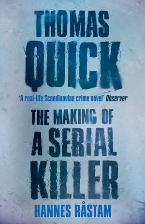 Thomas Quick The Making of a Serial Killer