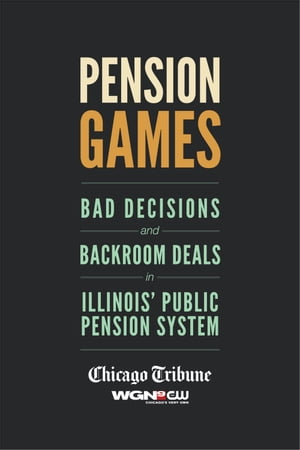 Pension Games Bad Decisions and Backroom Deals in Illinois' Public Pension System