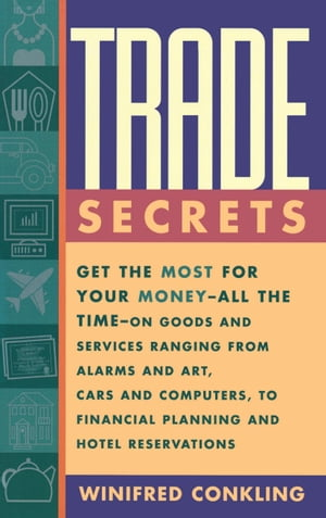 Trade Secrets Get the Most for Your Money - All the Time- on Goods and Services Ranging from Alarms and Art,  Cars and Computers- to Financial Planning