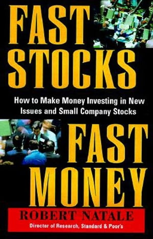 Fast Stocks/Fast Money: How to Make Money Investing in New Issues and Small Company Stocks