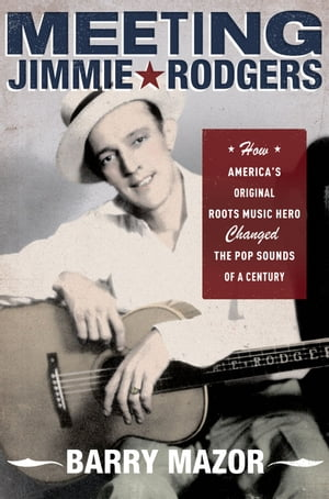 Meeting Jimmie Rodgers: How Americas Original Roots Music Hero Changed the Pop Sounds of a Century