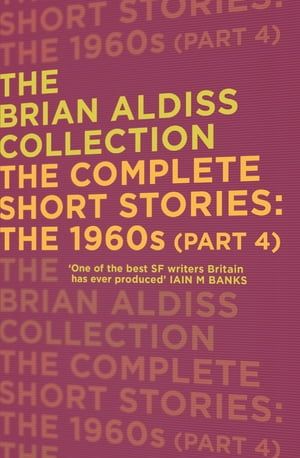 The Complete Short Stories: The 1960s (Part 4) (The Brian Aldiss Collection)