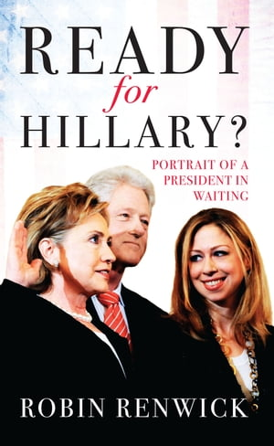 Ready for Hillary? Portrait of a President in waiting