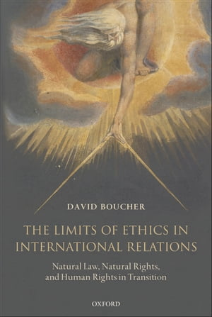 The Limits of Ethics in International Relations Natural Law,  Natural Rights,  and Human Rights in Transition
