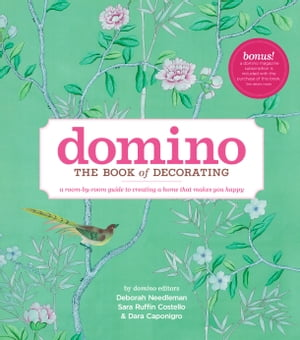 Domino: The Book of Decorating A room-by-room guide to creating a home that makes you happy