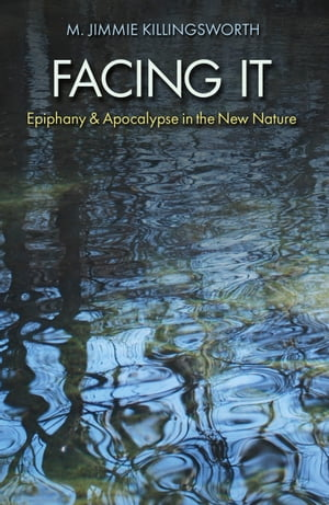 Facing It Epiphany and Apocalypse in the New Nature